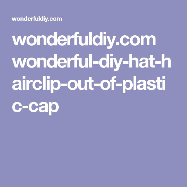 wonderfuldiy.com wonderful-diy-hat-hairclip-out-of-plastic-cap