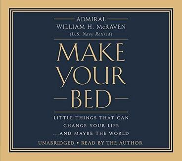 Make Your Bed: Little Things That Can Change Your Life... and Maybe the World by Admiral William H. McRaven. The Admiral's original speech went viral with over 10 million views. Building on the core tenets laid out in his speech, he now recounts tales from his own life and from those of people he's encountered who dealt with hardship and made tough decisions with determination, compassion, honor, and courage. Told with great humility and optimism, this timeless book provides simple wisdom…