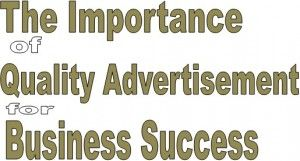 The importance of Understanding the Characteristics of a Quality Advertisement for business success