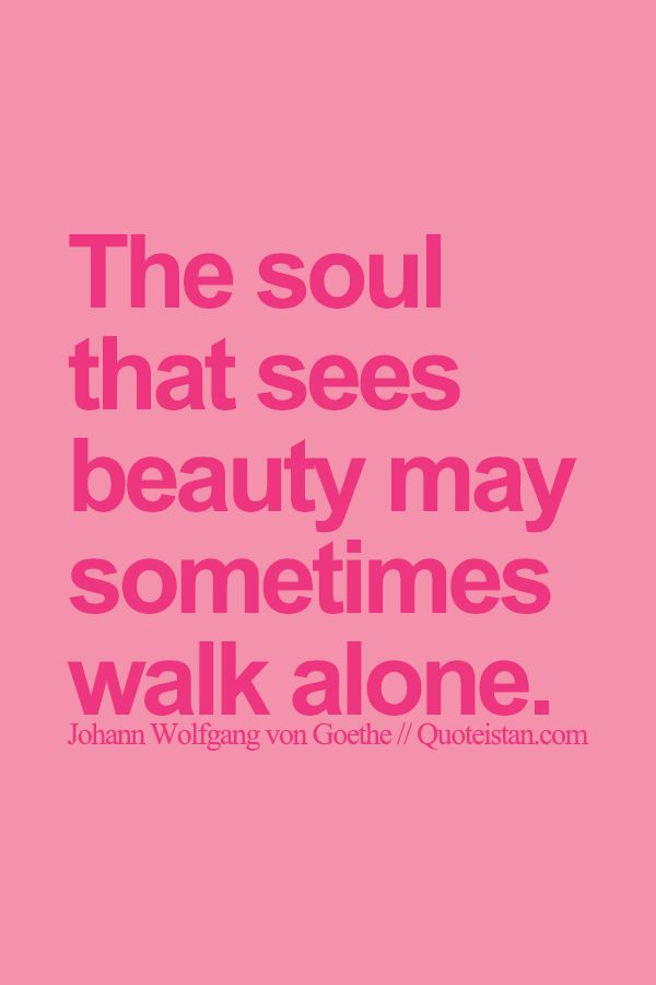 The soul that sees #beauty may sometimes walk alone. http://www.quoteistan.com/2015/08/the-soul-that-sees-beauty-may-sometimes.html