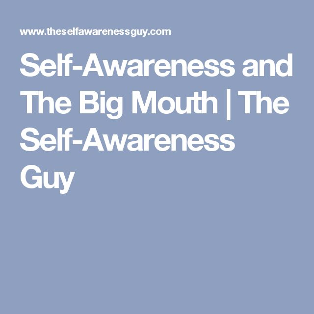 Self-Awareness and The Big Mouth | The Self-Awareness Guy