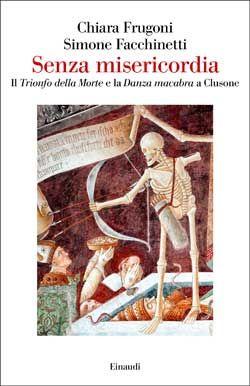 Chiara Frugoni e Simone Facchinetti, Senza misericordia, Saggi