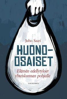 Huono-osaiset : elämän edellytykset yhteiskunnan pohjalla, Juho Saari, Gaudeamus | Gaudeamus
