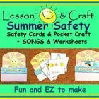 Summer! Summer! Summer!  It's the perfect time to learn about safety!  This lesson – with a craft, cards, songs, and worksheets - can be used as a ...