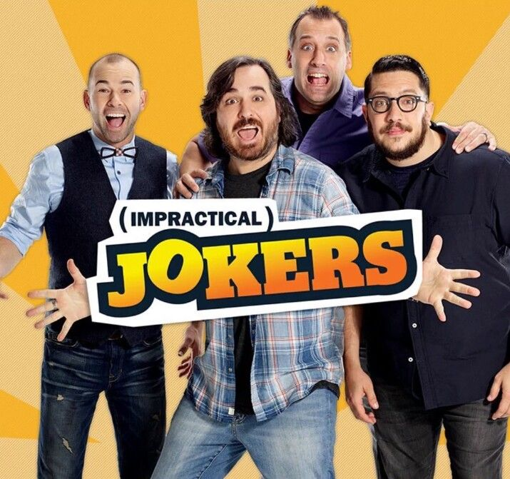 Impractical Jokers, I love it! There was a UK version a couple of years ago but it wasn't as funny as the original, Q is my favourite but I love them all