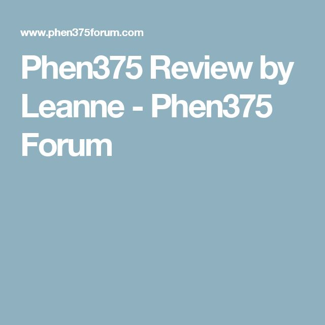 Phen375 Review by Leanne - Phen375 Forum