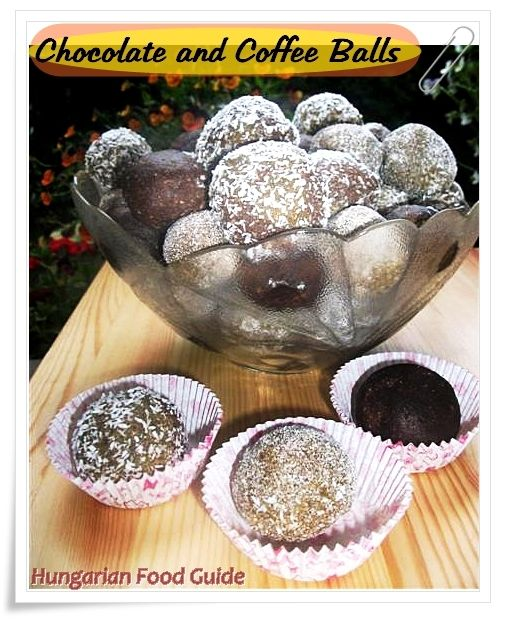 Chocolate and Coffee Balls: http://hungarianfoodguide.blogspot.hu/2013/05/chocolate-coffee-balls.html