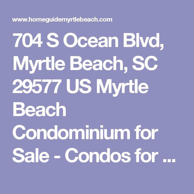 704 S Ocean Blvd, Myrtle Beach, SC 29577 US Myrtle Beach Condominium for Sale -  Condos for sale