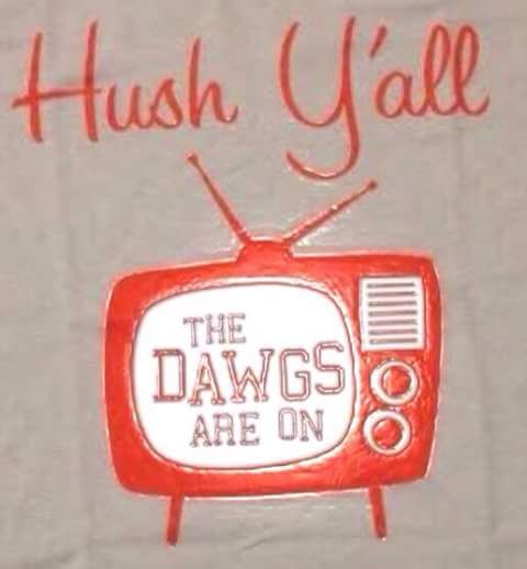 HUSH Y'ALL THE DAWGS ARE ON This is our house!