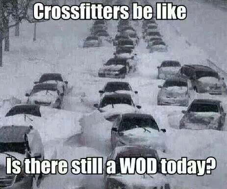 """Crossfitters be like... is there still a WOD today?"" HAHAHA!!!! Totally!!!"