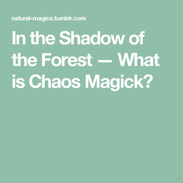 In the Shadow of the Forest — What is Chaos Magick?