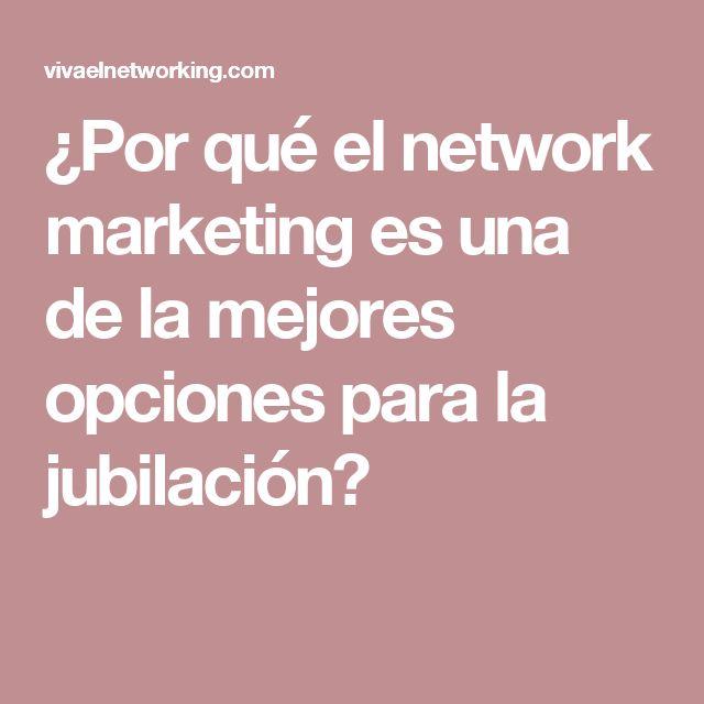¿Por qué el network marketing es una de la mejores opciones para la jubilación?