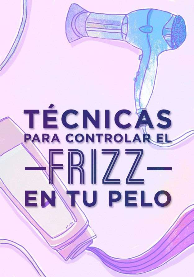 15 Técnicas para controlar el frizz que cambiarán tu vida