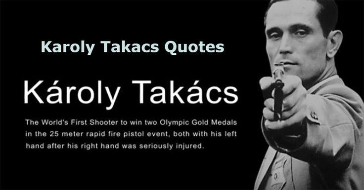 Karoly Takacs Quotes in English