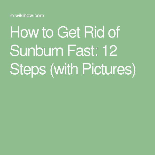 How to Get Rid of Sunburn Fast: 12 Steps (with Pictures)