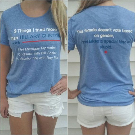 Check out this item in my Etsy shop https://www.etsy.com/listing/454802294/anti-hillary-clinton-tshirt-limited-time