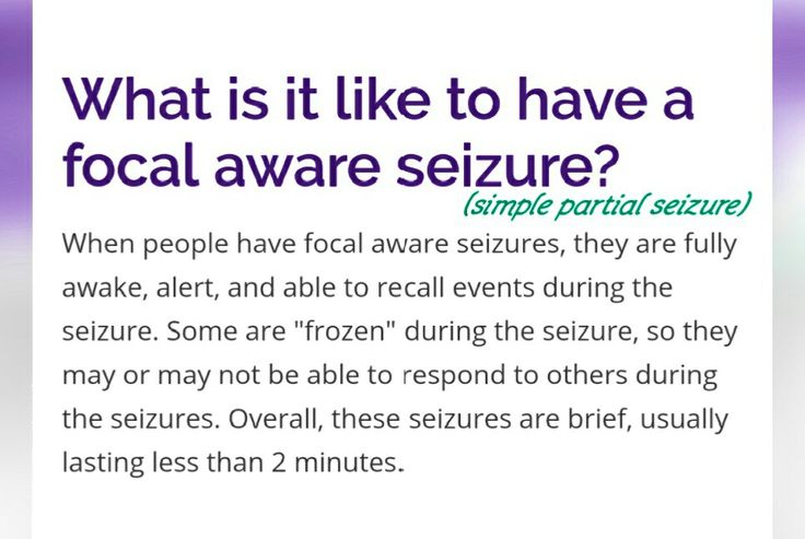 Focal Aware Seizures (formerly known as Simple Partial Seizures). More info at www.epilepsy.com.