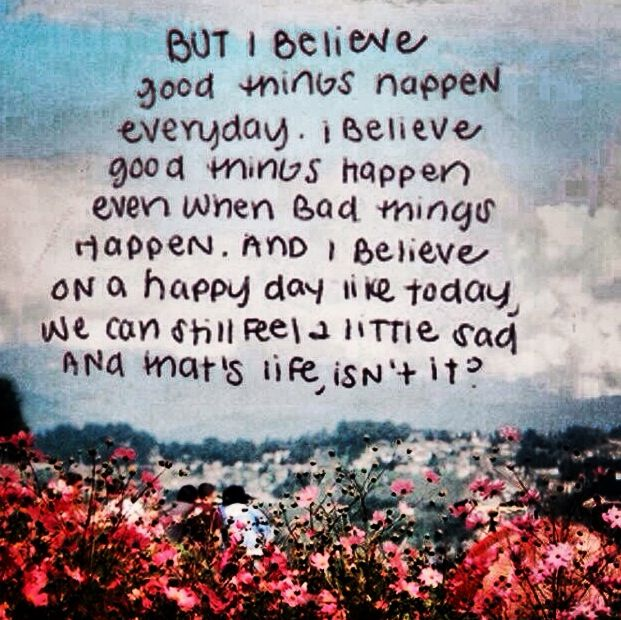Quotes About Bad Things: But I Believe Good Things Happen Everyday. I Believe Good