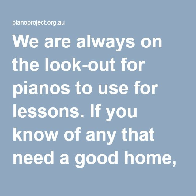 We are always on the look-out for pianos to use for lessons. If you know of any that need a good home, please send us an email – info@pianoproject.org.au.  If you have any ideas about unexpected or unusual spaces to host recitals, we would also love to hear from you – info@pianoproject.org.au