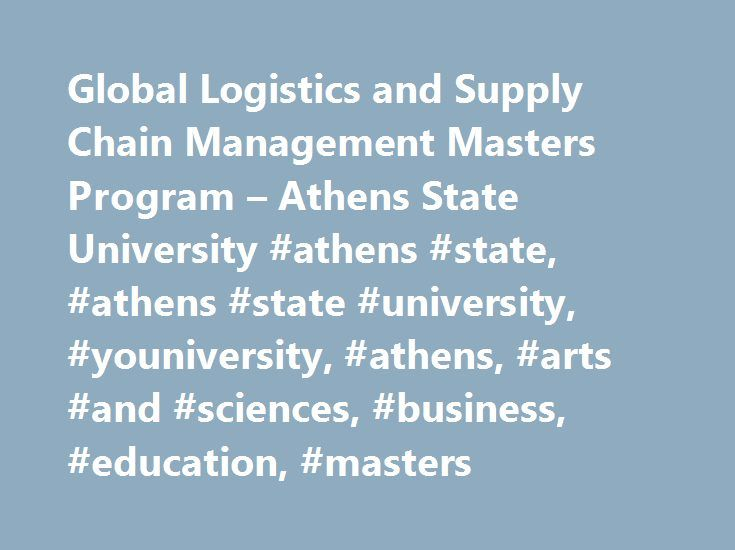 Global Logistics and Supply Chain Management Masters Program – Athens State University #athens #state, #athens #state #university, #youniversity, #athens, #arts #and #sciences, #business, #education, #masters http://florida.nef2.com/global-logistics-and-supply-chain-management-masters-program-athens-state-university-athens-state-athens-state-university-youniversity-athens-arts-and-sciences-business-education/  # We need leaders like you. As the world becomes smaller, business operations…