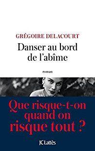 Critiques, citations, extraits de Danser au bord de l'abîme de Grégoire Delacourt. Danser au bord de l'abîme, c'est prendre le risque de tomber ... ou le...
