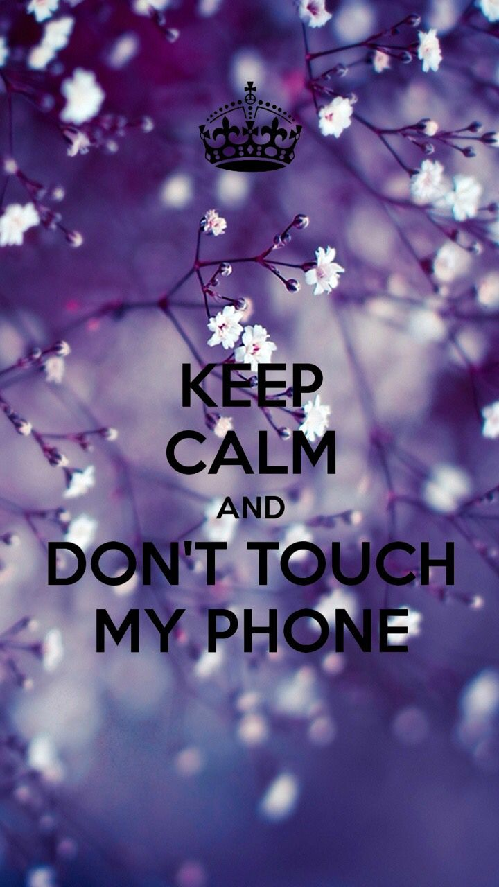 Keep calm and DON'T TOUCH MY PHONE