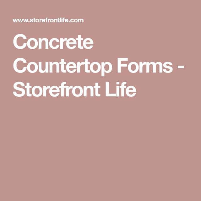 Concrete Countertop Forms - Storefront Life