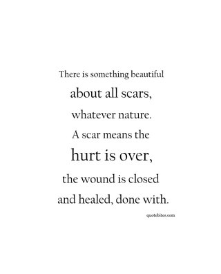 Once it's a scab let it heal, don't pick it or it can never scar and heal. Once it's a scar, smile that it's over and you came out stronger.