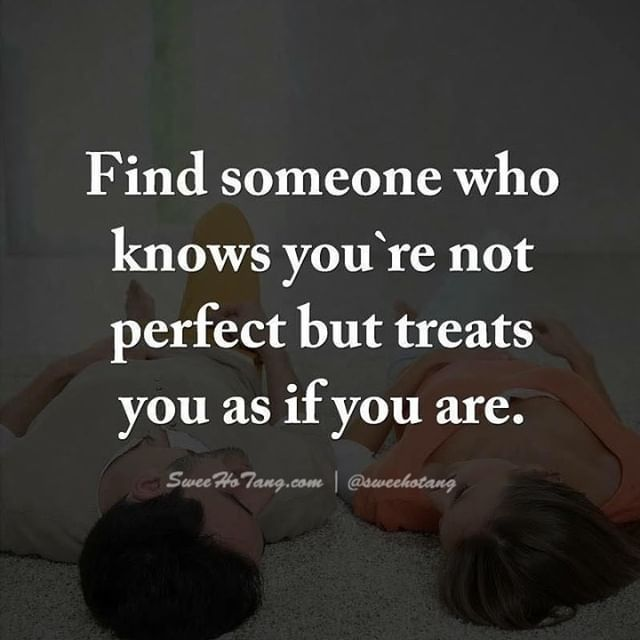 Find Someone Who Knows You Re Not Perfect But Treats You As If You Are Find Someone Who Find Someone Treat Yourself