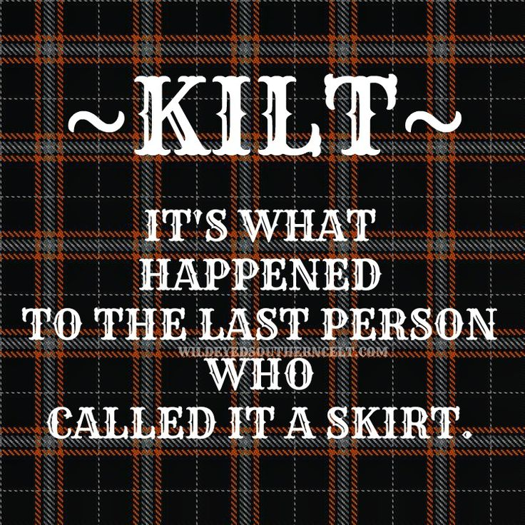 """KILT--what happened to the last person who called it a skirt, as in """"he was kilt."""" (Scottish Humor)"""