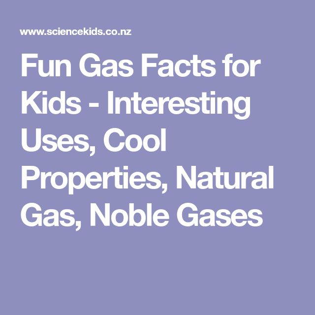 Fun Gas Facts for Kids - Interesting Uses, Cool Properties, Natural Gas, Noble Gases