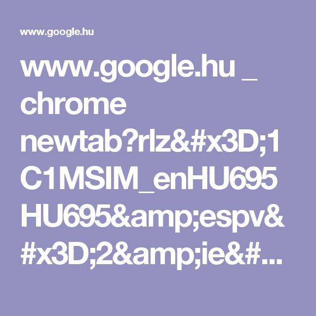 www.google.hu _ chrome newtab?rlz=1C1MSIM_enHU695HU695&espv=2&ie=UTF-8