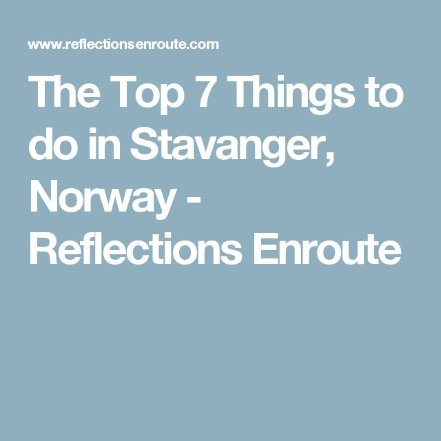 The Top 7 Things to do in Stavanger, Norway - Reflections Enroute