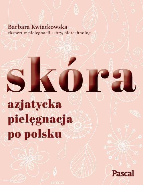 Skóra. Azjatycka pielęgnacja po polsku - Barbara Kwiatkowska | Książka | merlin.pl