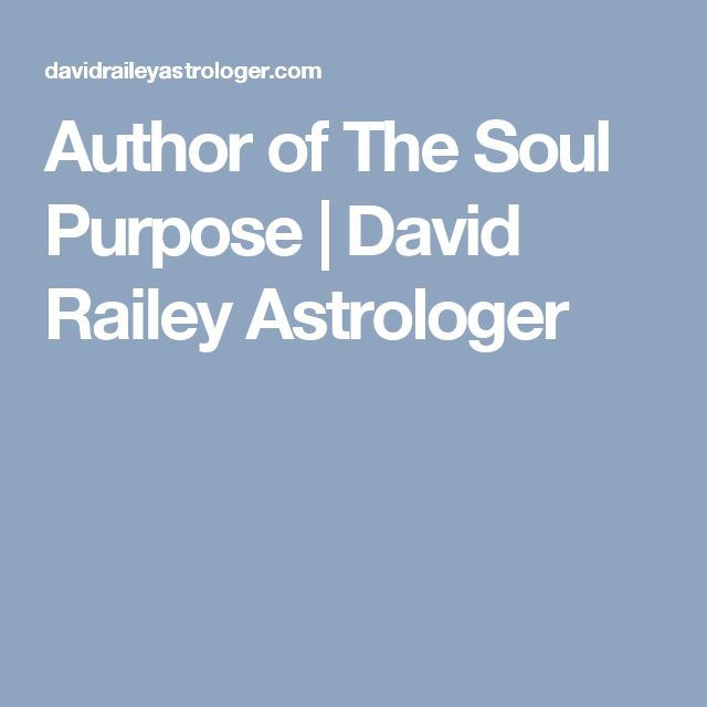 Author of The Soul Purpose  |  David Railey Astrologer