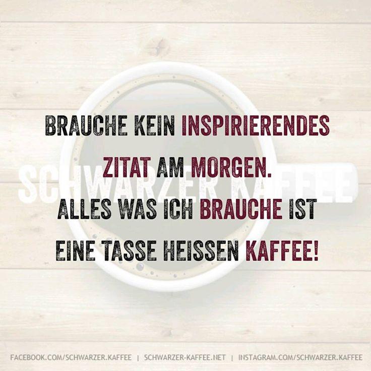 Brauche kein inspiriendes Zitat am Morgen. Alles was ich brauche ist eine Tasse heissen Kaffee! shares