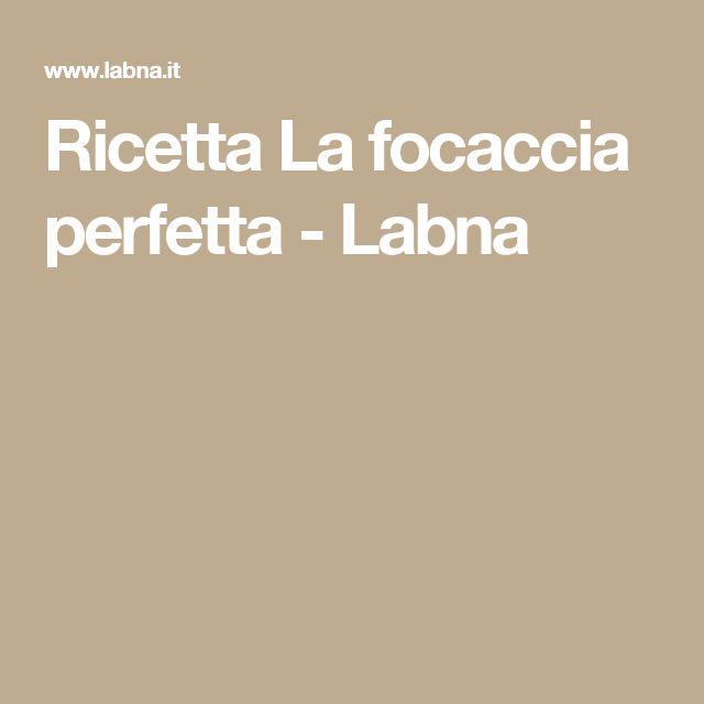 Ricetta   La focaccia perfetta - Labna