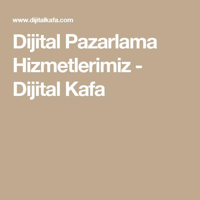 Dijital Pazarlama Hizmetlerimiz - Dijital Kafa