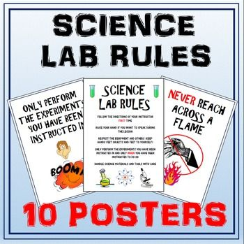 Science Lab Rules Posters  1 Poster with basic rules 10 Posters each with their own rule.  Print these off and put on your wall to remind students of the expectations in the science room.