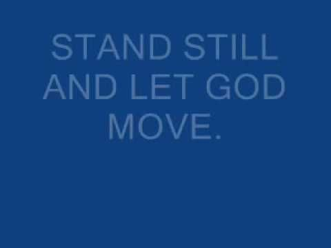 Stand Still and Let God Move.....I just came across this song today (9/27/2011) and loved the lyrics.