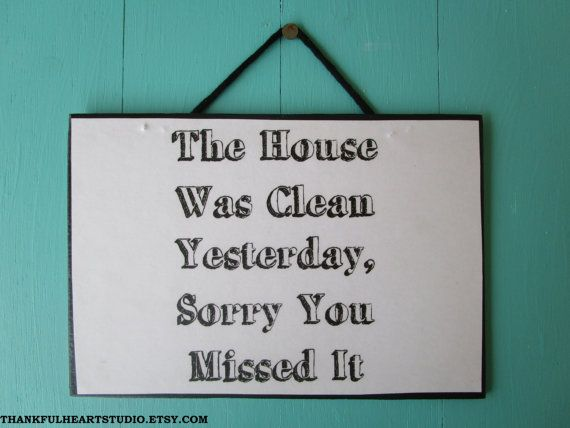 The House Was Clean Yesterday Sorry You Missed It  by ThankfulHeartStudio; funny signs; primitive sayings; funny country sayings