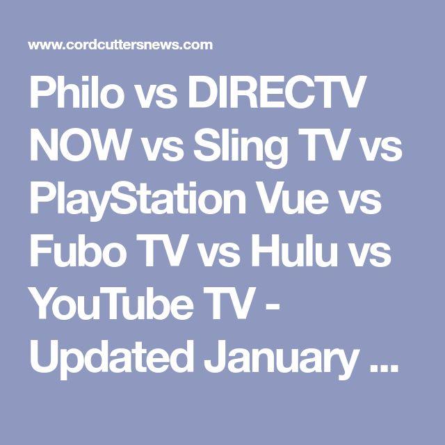 Philo vs DIRECTV NOW vs Sling TV vs PlayStation Vue vs Fubo TV vs Hulu vs YouTube TV - Updated January 2018 - Cord Cutters News