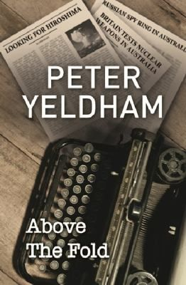 Above the Fold by Peter Yeldham