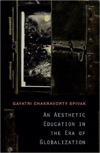 An aesthetic education in the era of globalization / Gayatri Chakravorty Spivak. -- Cambridge : Harvard University Press, 2012 en http://absysnet.bbtk.ull.es/cgi-bin/abnetopac?TITN=535421