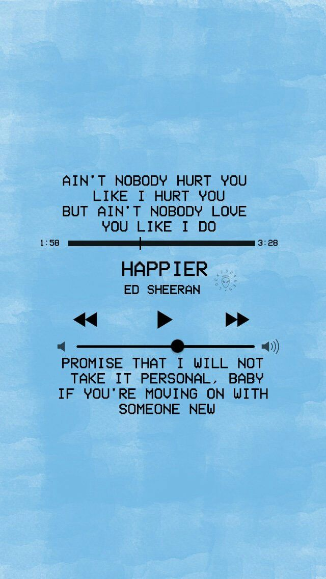 | Ed Sheeran - Happier | This song makes me low key happy but high key sad.