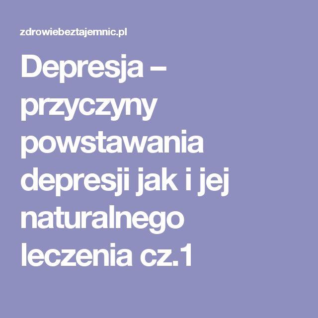Depresja – przyczyny powstawania depresji jak i jej naturalnego leczenia cz.1