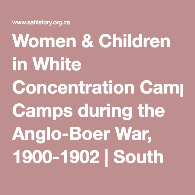 Women & Children in White Concentration Camps during the Anglo-Boer War, 1900-1902 | South African History Online