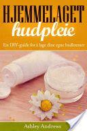 Hjemmelaget hudpleie: En DIY-guide for å lage dine egne hudkremer