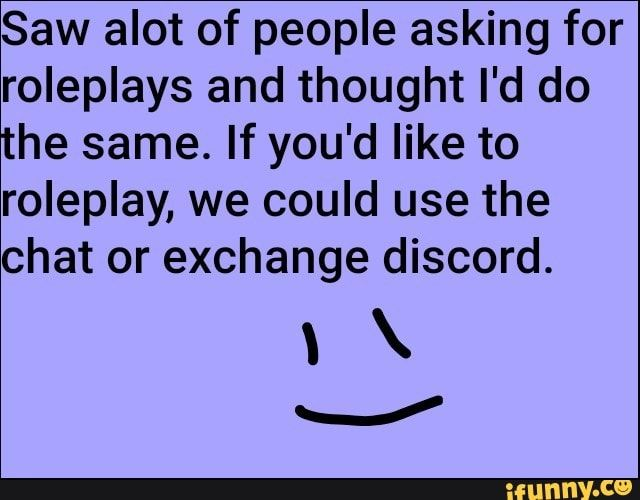 Saw Alot Of People Asking For Roleplays And Thought I D Do The Same If You D Like To Roleplay We Could Use The Chat Or Exchange Discord Ifunny Thoughts Roleplay