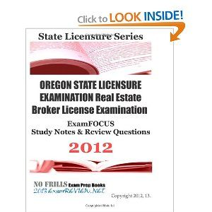 OREGON STATE LICENSURE EXAMINATION Real Estate Broker License Examination ExamFOCUS Study Notes & Review Questions 2012 #license #exam #test #review #realestate #certification #constructor #nurse @A Lee